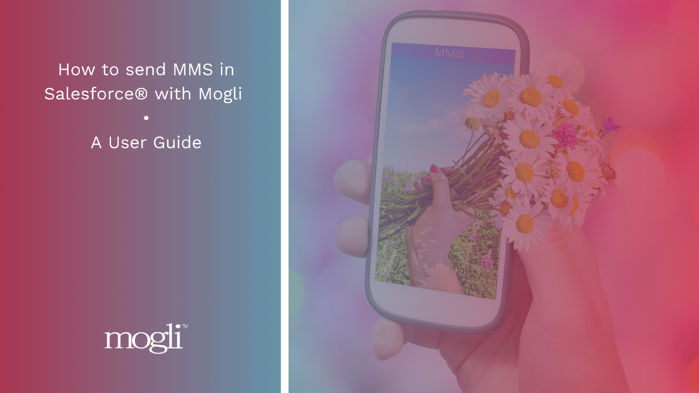 Add How to send MMS in Salesforce® with Mogli  • A User Guide blog banner