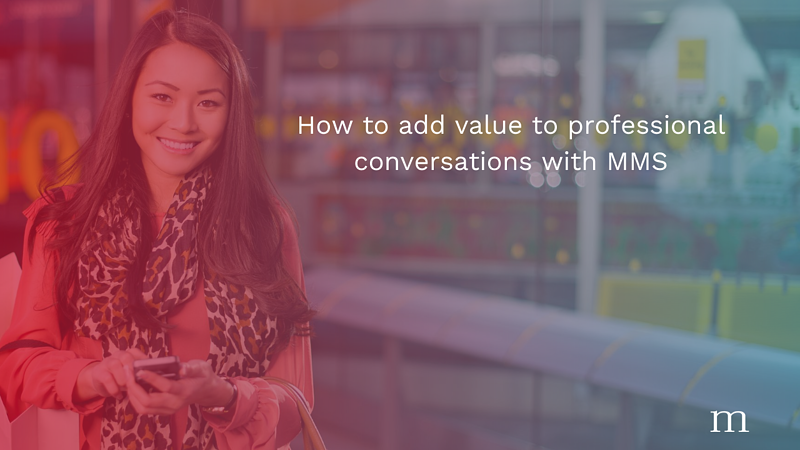 How to add value to professional conversations with MMS